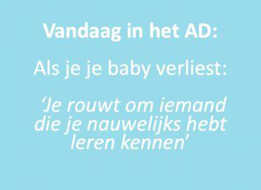 Vandaag in het AD: 'Als je je baby verliest: Je rouwt om iemand die je nauwelijks hebt leren kennen'